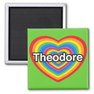 I love Theodore. I love you Theodore. Heart Square Magnet