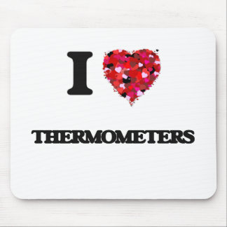 I love Thermometers Mouse Pad