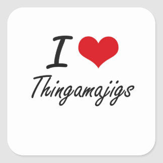I love Thingamajigs Square Sticker