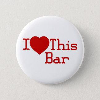 I Love This Bar 6 Cm Round Badge