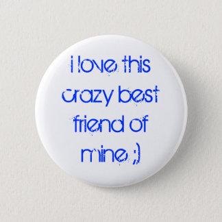 i love this crazy best friend of mine ;) 6 cm round badge