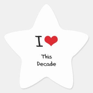 I Love This Decade Star Sticker