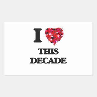 I love This Decade Rectangular Sticker