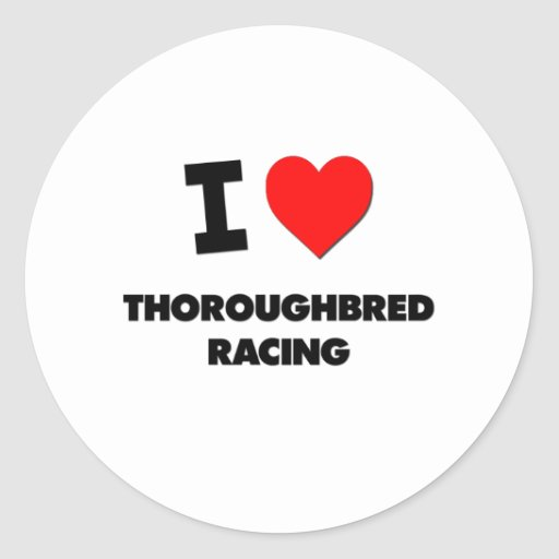 I Love Thoroughbred Racing Round Stickers