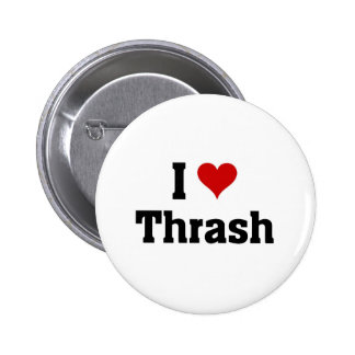 I love Thrash 6 Cm Round Badge