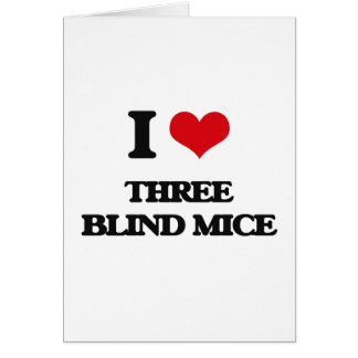 I love Three Blind Mice Greeting Card