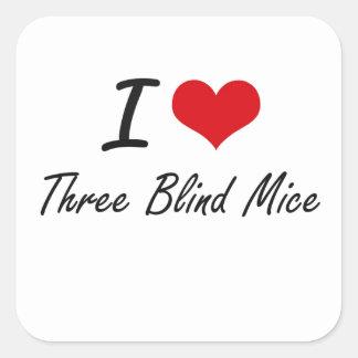 I love Three Blind Mice Square Sticker