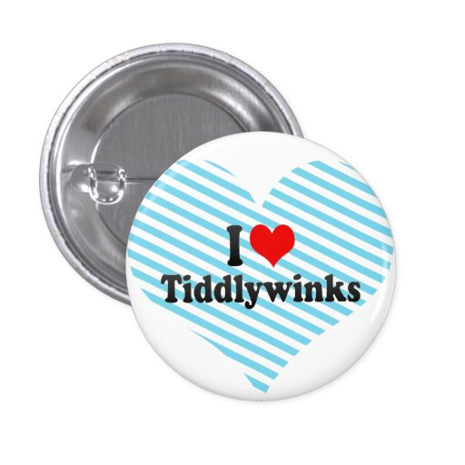 I love Tiddlywinks Pinback Buttons
