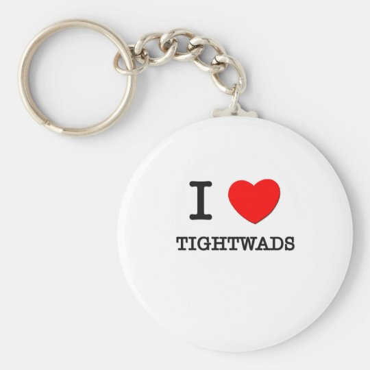 I Love Tightwads Basic Round Button Key Ring