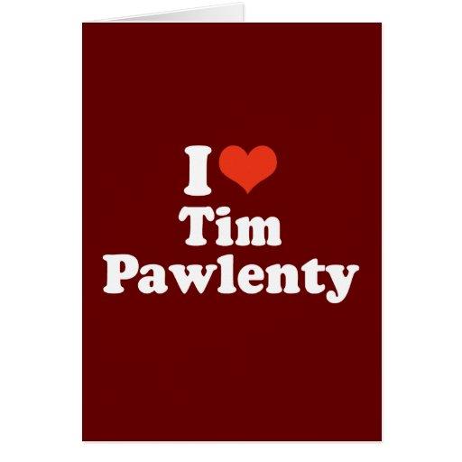 I LOVE TIM PAWLENTY GREETING CARDS
