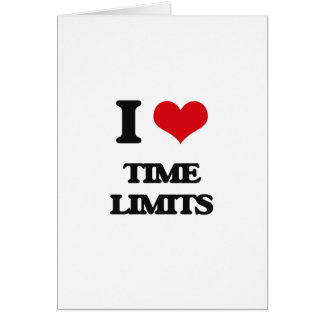 I love Time Limits Greeting Card