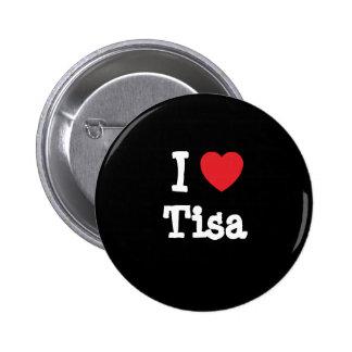 I love Tisa heart T-Shirt Pinback Button