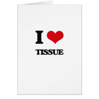 I love Tissue Greeting Card