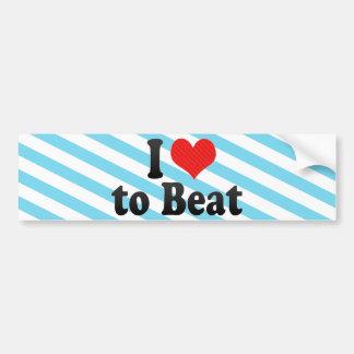 I Love to Beat Bumper Stickers