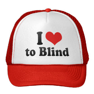 I Love to Blind Trucker Hats