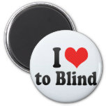 I Love to Blind Magnet