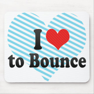 I Love to Bounce Mouse Pads