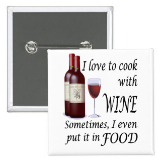 I Love To Cook With Wine - Even In Food 15 Cm Square Badge
