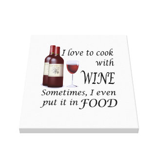 I Love To Cook With Wine - Even In Food Canvas Print