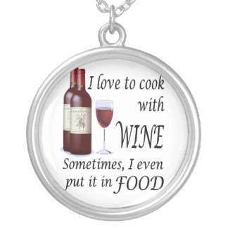 I Love To Cook With Wine - Even In Food Round Pendant Necklace