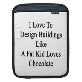 I Love To Design Buildings Like A Fat Kid Loves Ch iPad Sleeve