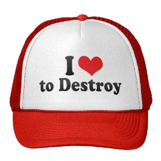 I Love to Destroy Trucker Hats