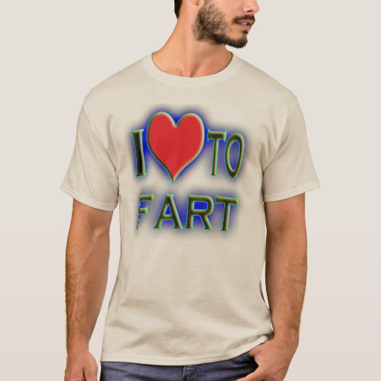 I love to fart. T-Shirt
