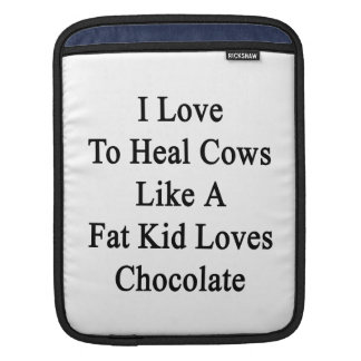 I Love To Heal Cows Like A Fat Kid Loves Chocolate Sleeves For iPads