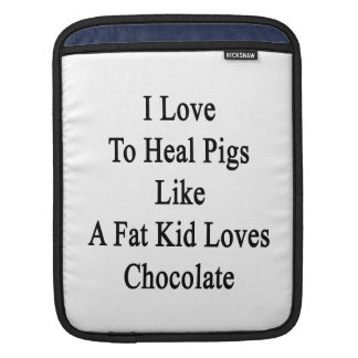 I Love To Heal Pigs Like A Fat Kid Loves Chocolate Sleeves For iPads