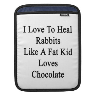 I Love To Heal Rabbits Like A Fat Kid Loves Chocol Sleeve For iPads