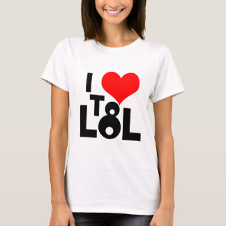 I LoVe To LoL T-Shirt