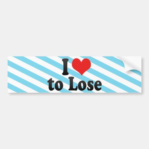 I Love to Lose Bumper Sticker