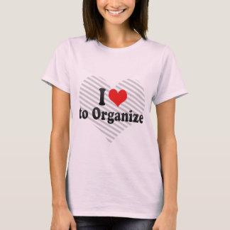 I Love to Organize T-Shirt