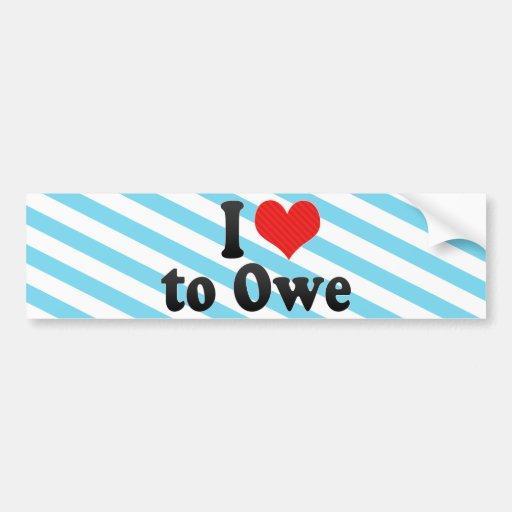 I Love to Owe Bumper Stickers
