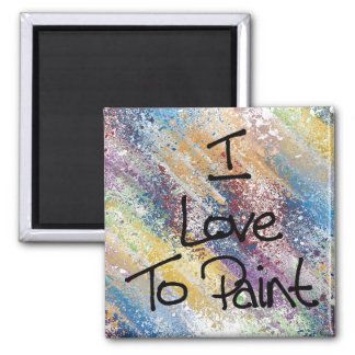 I Love To Paint Square Magnet