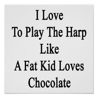 I Love To Play The Harp Like A Fat Kid Loves Choco Poster