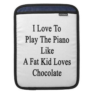 I Love To Play The Piano Like A Fat Kid Loves Choc iPad Sleeves