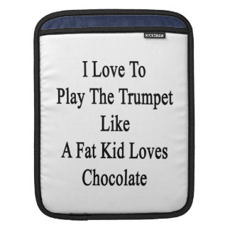 I Love To Play The Trumpet Like A Fat Kid Loves Ch Sleeves For iPads