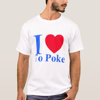 I love to poke T Shirt
