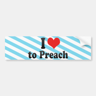 I Love to Preach Bumper Stickers