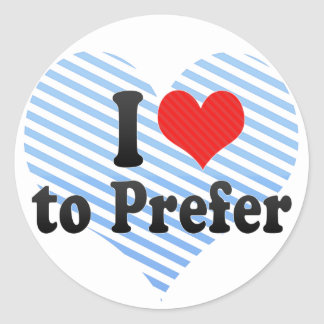 I Love to Prefer Round Stickers