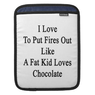 I Love To Put Fires Out Like A Fat Kid Loves Choco Sleeve For iPads