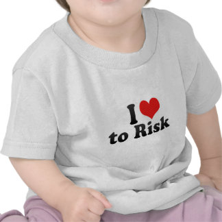 I Love to Risk Tee Shirt