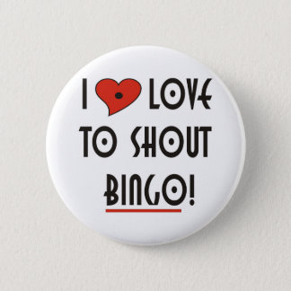 I Love to Shout  BINGO 6 Cm Round Badge