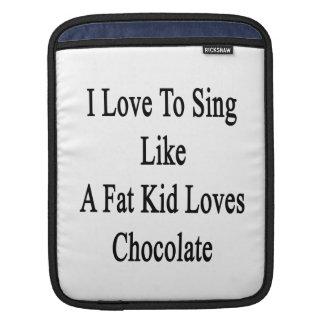 I Love To Sing Like A Fat Kid Loves Chocolate iPad Sleeve