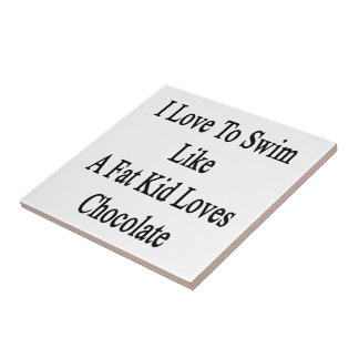 I Love To Swim Like A Fat Kid Loves Chocolate Small Square Tile