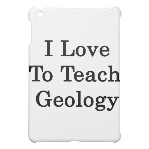 I Love To Teach Geology iPad Mini Case