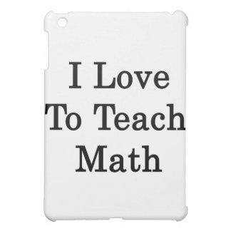 I Love To Teach Math Case For The iPad Mini