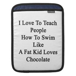 I Love To Teach People How To Swim Like A Fat Kid iPad Sleeves