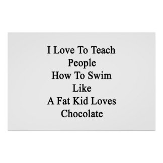 I Love To Teach People How To Swim Like A Fat Kid Poster